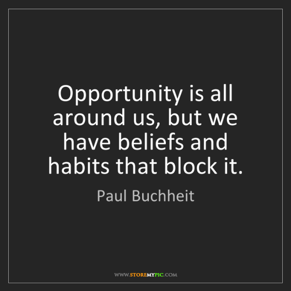 Paul Buchheit: Opportunity is all around us, but we have beliefs and...