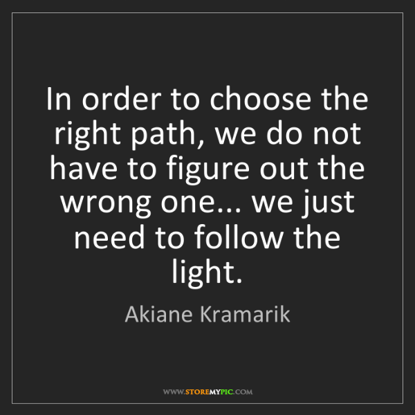 Akiane Kramarik: In order to choose the right path, we do not have to...
