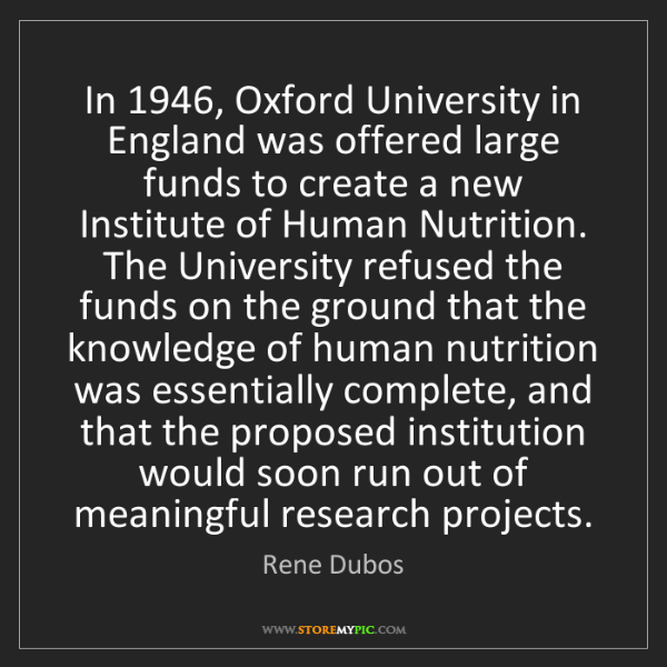 Rene Dubos: In 1946, Oxford University in England was offered large...