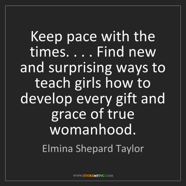 Elmina Shepard Taylor: Keep pace with the times. . . . Find new and surprising...