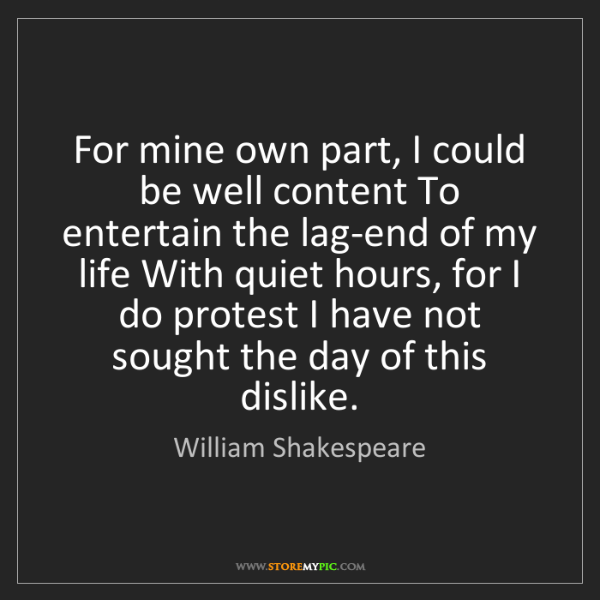 William Shakespeare: For mine own part, I could be well content To entertain...
