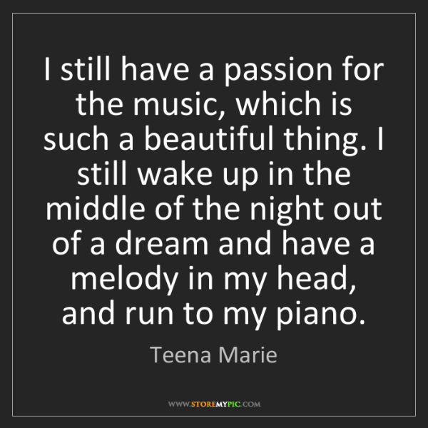 Teena Marie: I still have a passion for the music, which is such a...