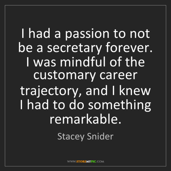 Stacey Snider: I had a passion to not be a secretary forever. I was...