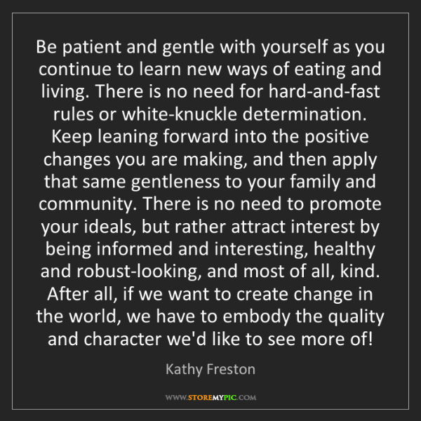 Kathy Freston: Be patient and gentle with yourself as you continue to...