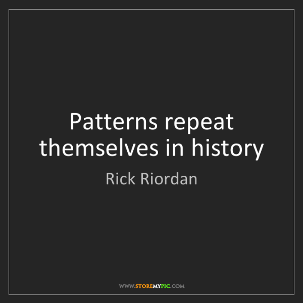 Rick Riordan: Patterns repeat themselves in history