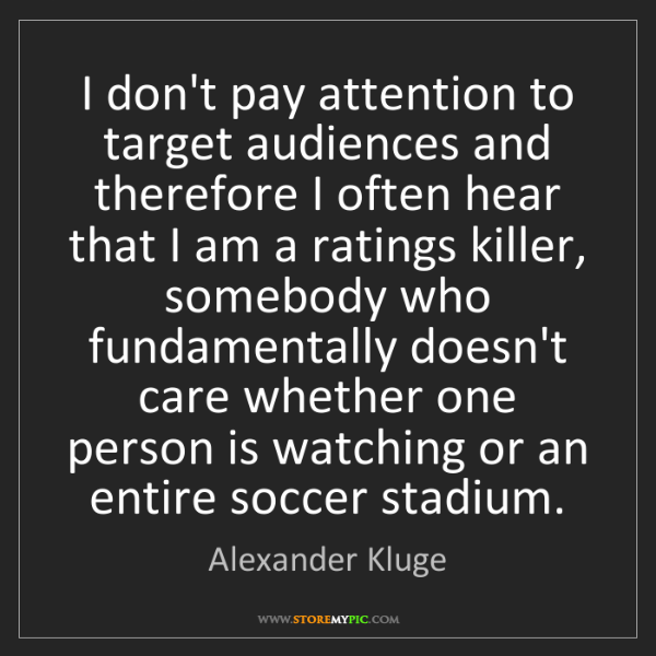 Alexander Kluge: I don't pay attention to target audiences and therefore...
