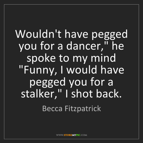 """Becca Fitzpatrick: Wouldn't have pegged you for a dancer,"""" he spoke to my..."""