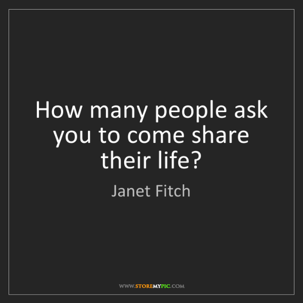 Janet Fitch: How many people ask you to come share their life?