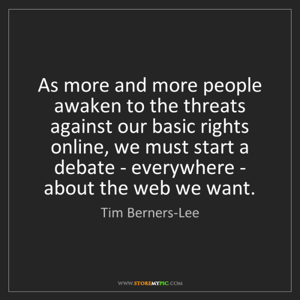 Tim Berners-Lee: As more and more people awaken to the threats against...