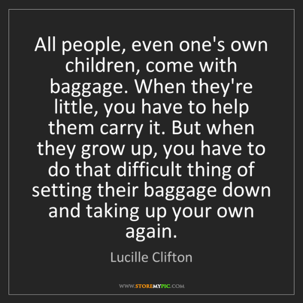 Lucille Clifton: All people, even one's own children, come with baggage....