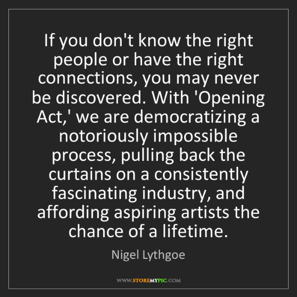 Nigel Lythgoe: If you don't know the right people or have the right...
