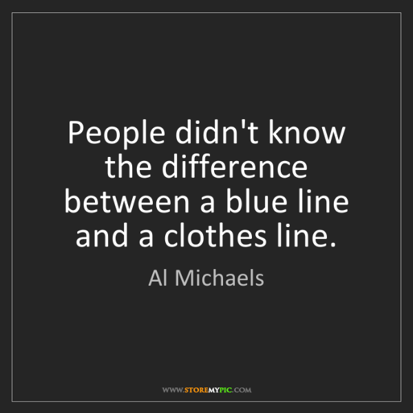 Al Michaels: People didn't know the difference between a blue line...