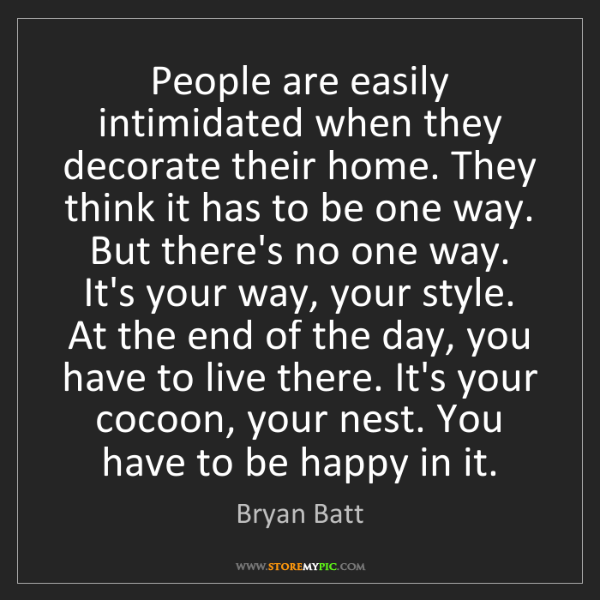 Bryan Batt: People are easily intimidated when they decorate their...