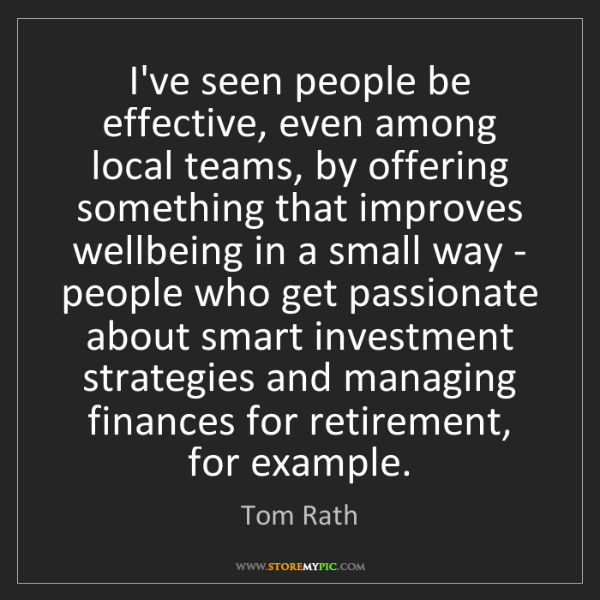 Tom Rath: I've seen people be effective, even among local teams,...