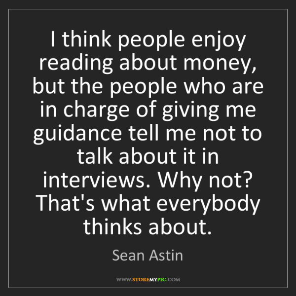 Sean Astin: I think people enjoy reading about money, but the people...