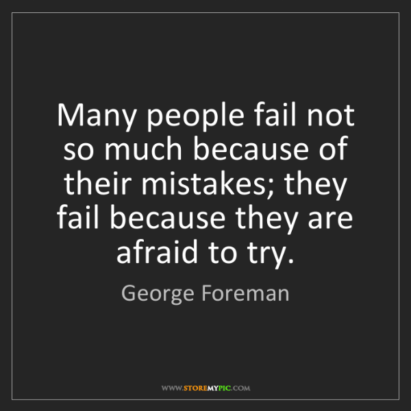 George Foreman: Many people fail not so much because of their mistakes;...