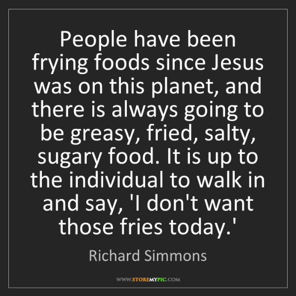 Richard Simmons: People have been frying foods since Jesus was on this...