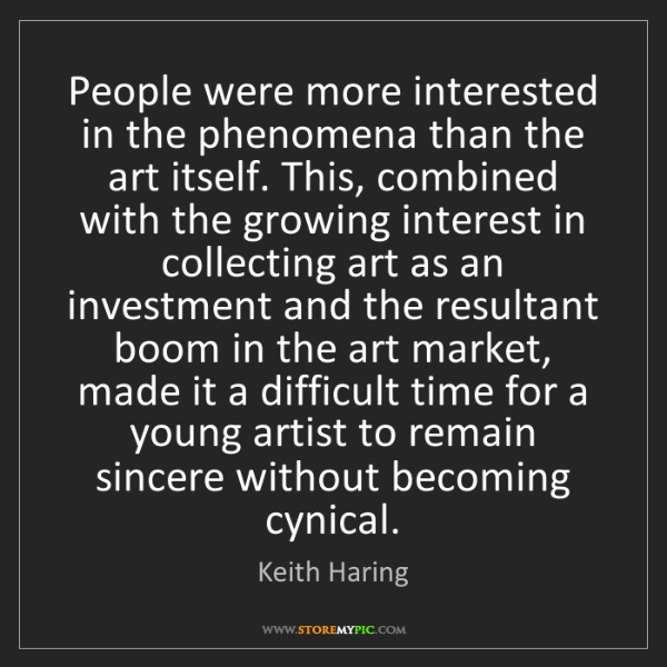 Keith Haring: People were more interested in the phenomena than the...