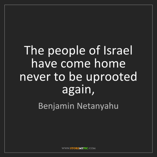 Benjamin Netanyahu: The people of Israel have come home never to be uprooted...