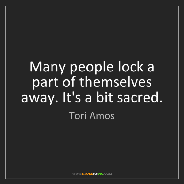 Tori Amos: Many people lock a part of themselves away. It's a bit...