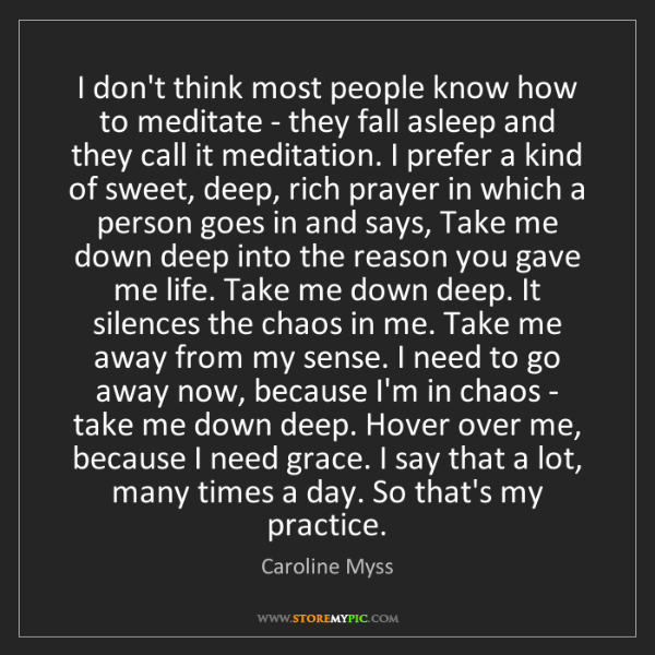 Caroline Myss: I don't think most people know how to meditate - they...