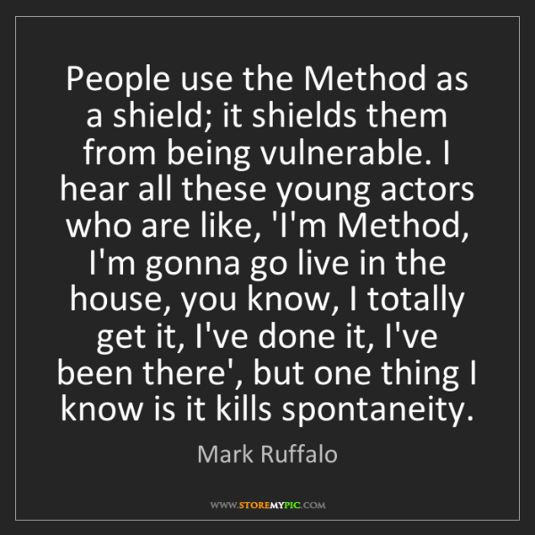 Mark Ruffalo: People use the Method as a shield; it shields them from...