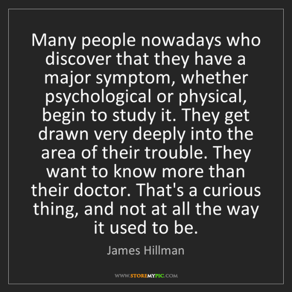 James Hillman: Many people nowadays who discover that they have a major...