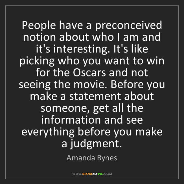 Amanda Bynes: People have a preconceived notion about who I am and...