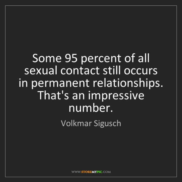 Volkmar Sigusch: Some 95 percent of all sexual contact still occurs in...