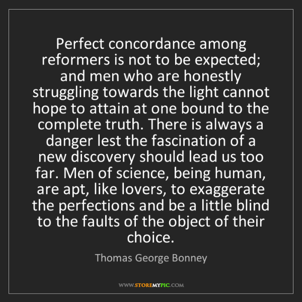 Thomas George Bonney: Perfect concordance among reformers is not to be expected;...