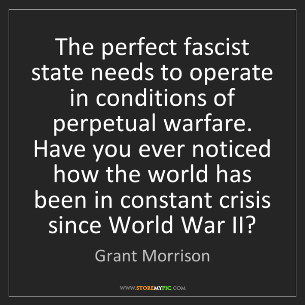 Grant Morrison: The perfect fascist state needs to operate in conditions...