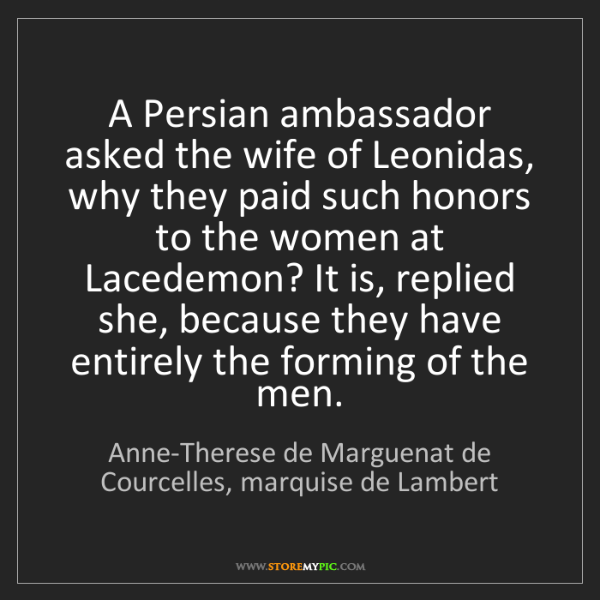 Anne-Therese de Marguenat de Courcelles, marquise de Lambert: A Persian ambassador asked the wife of