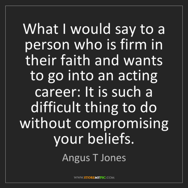 Angus T Jones: What I would say to a person who is firm in their faith...