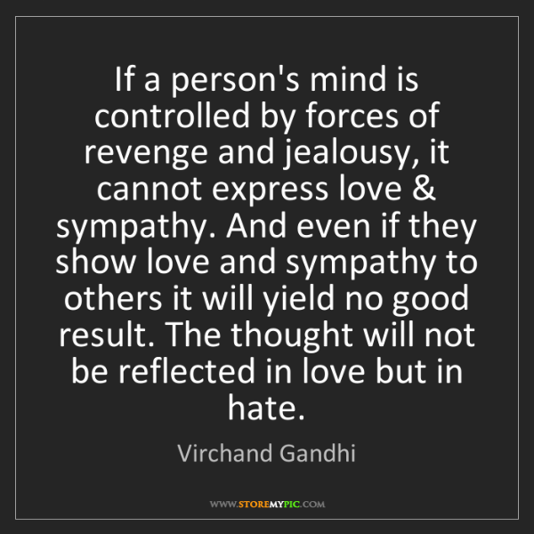 Virchand Gandhi: If a person's mind is controlled by forces of revenge...