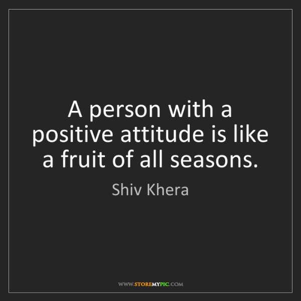 Shiv Khera: A person with a positive attitude is like a fruit of...