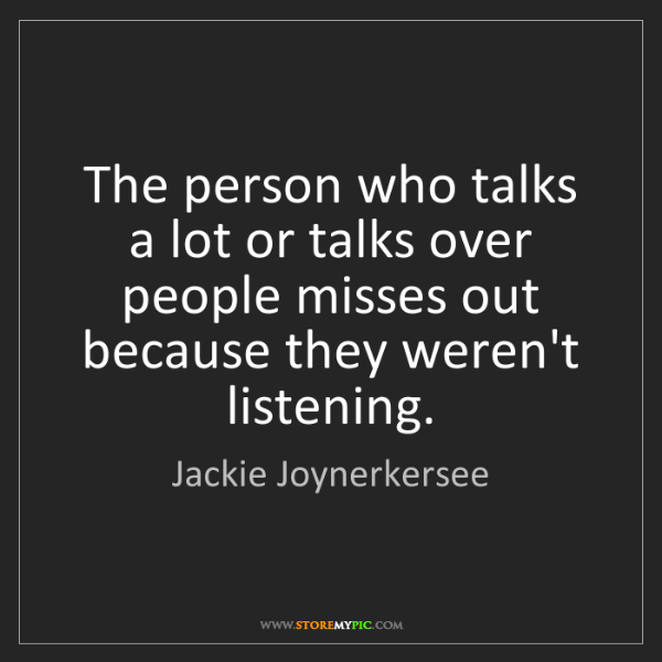 Jackie Joynerkersee: The person who talks a lot or talks over people misses...
