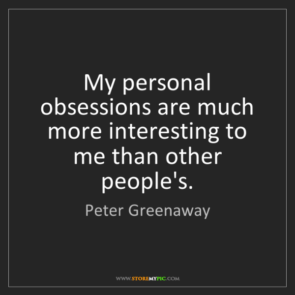 Peter Greenaway: My personal obsessions are much more interesting to me...