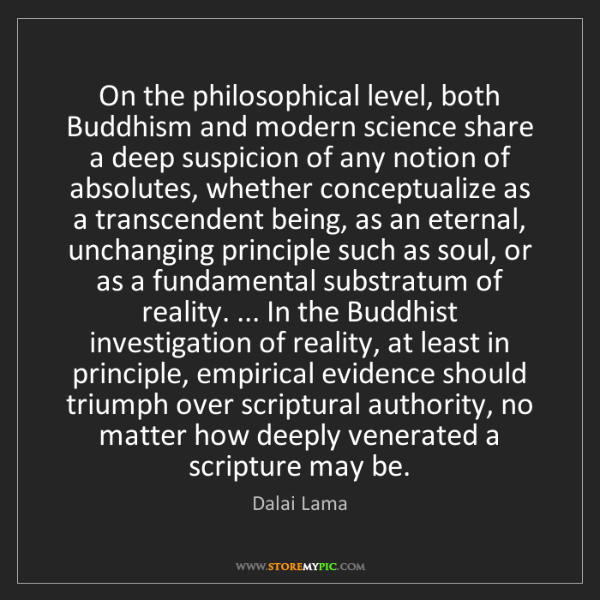 Dalai Lama: On the philosophical level, both Buddhism and modern...