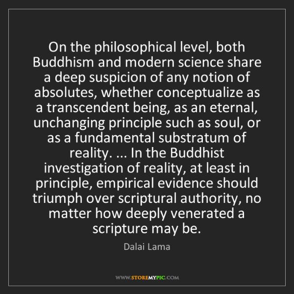Dalai Lama: On the philosophical level, both Buddhism and modern...