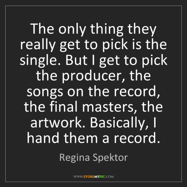 Regina Spektor: The only thing they really get to pick is the single....