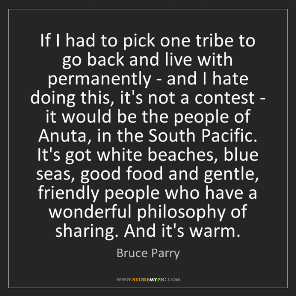 Bruce Parry: If I had to pick one tribe to go back and live with permanently...