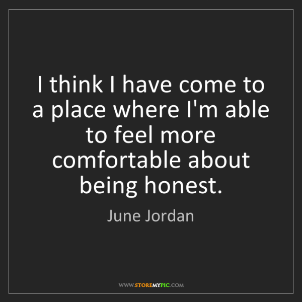 June Jordan: I think I have come to a place where I'm able to feel...