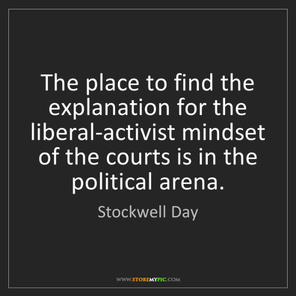 Stockwell Day: The place to find the explanation for the liberal-activist...
