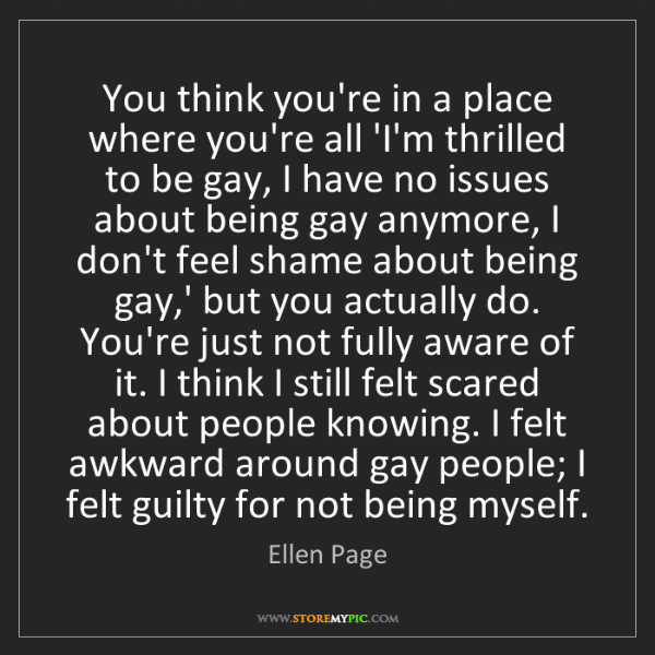Ellen Page: You think you're in a place where you're all 'I'm thrilled...