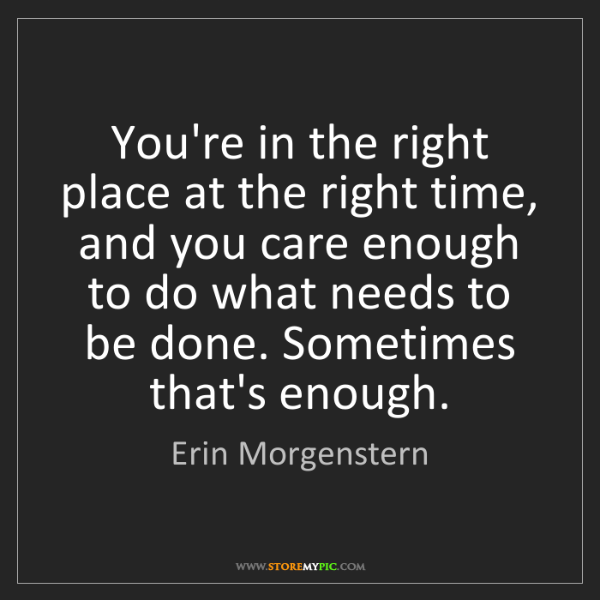 Erin Morgenstern: You're in the right place at the right time, and you...