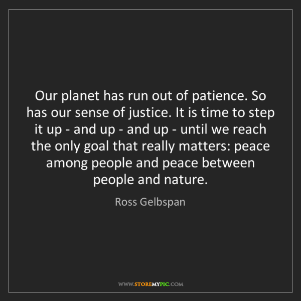 Ross Gelbspan: Our planet has run out of patience. So has our sense...
