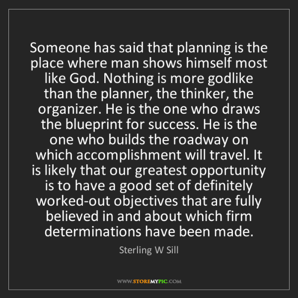 Sterling W Sill: Someone has said that planning is the place where man...
