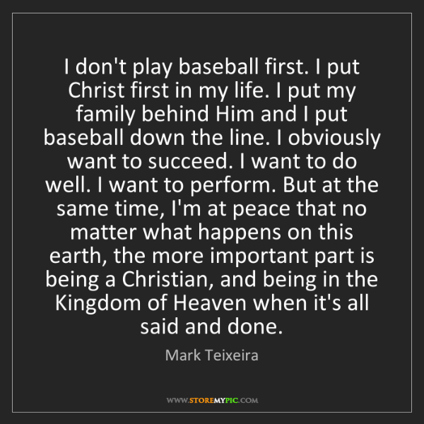 Mark Teixeira: I don't play baseball first. I put Christ first in my...