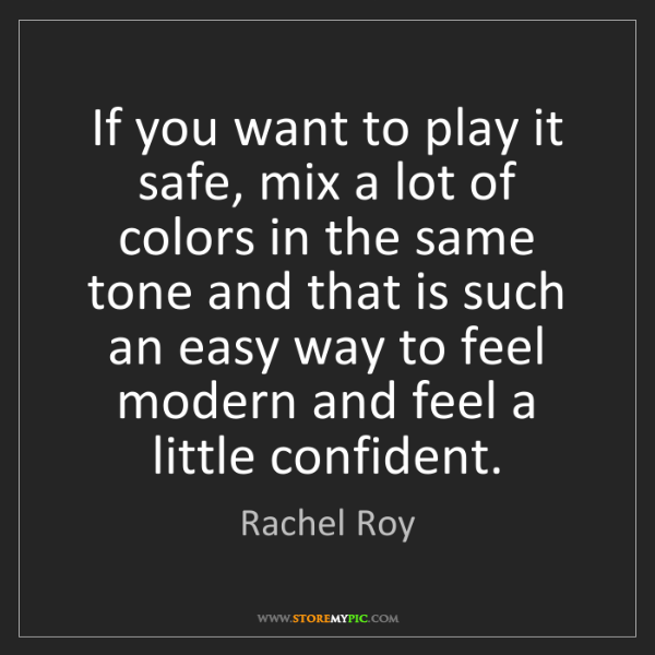 Rachel Roy: If you want to play it safe, mix a lot of colors in the...
