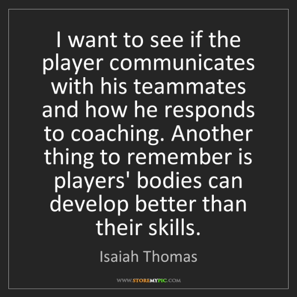 Isaiah Thomas: I want to see if the player communicates with his teammates...